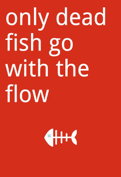 Only Dead Fish Go with the #flow